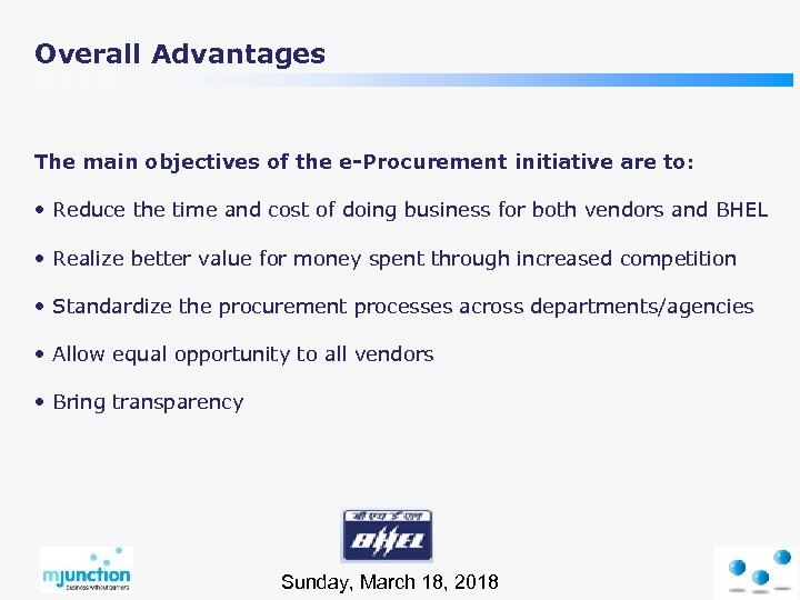 Overall Advantages The main objectives of the e-Procurement initiative are to: • Reduce the