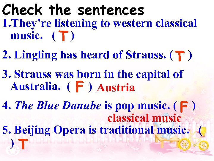 Check the sentences 1. They're listening to western classical music. ( T ) 2.