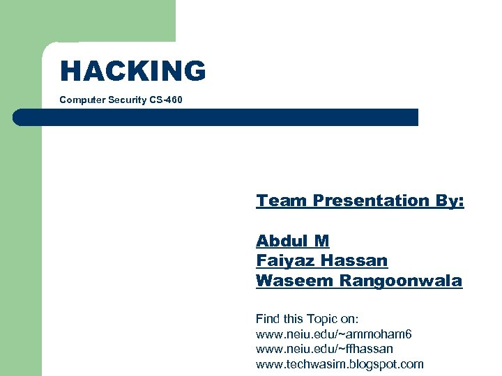 HACKING Computer Security CS-460 Team Presentation By: Abdul M Faiyaz Hassan Waseem Rangoonwala Find