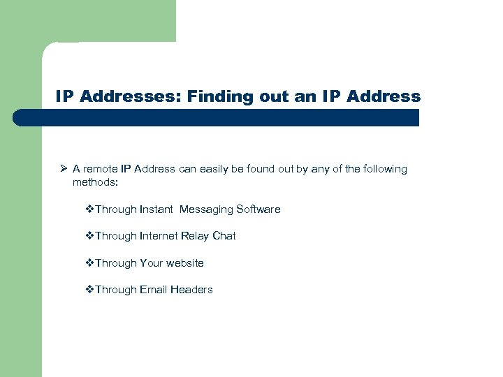IP Addresses: Finding out an IP Address Ø A remote IP Address can easily