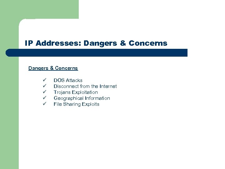 IP Addresses: Dangers & Concerns ü ü ü DOS Attacks Disconnect from the Internet