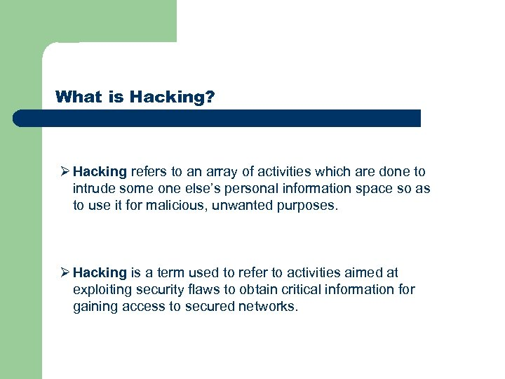 What is Hacking? Ø Hacking refers to an array of activities which are done