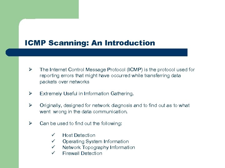 ICMP Scanning: An Introduction Ø The Internet Control Message Protocol (ICMP) is the protocol