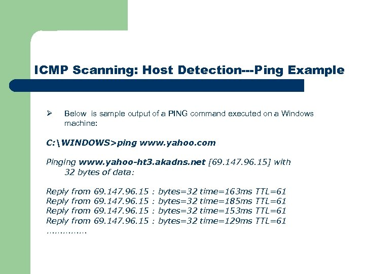 ICMP Scanning: Host Detection---Ping Example Ø Below is sample output of a PING command
