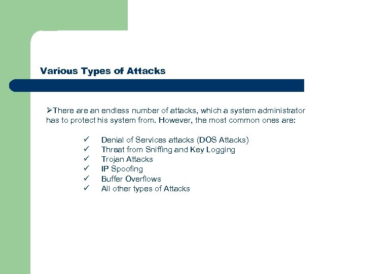 Various Types of Attacks ØThere an endless number of attacks, which a system administrator