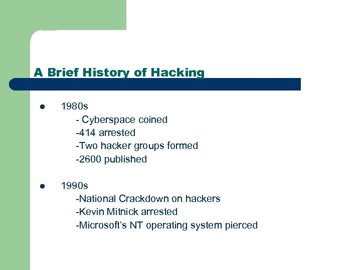 A Brief History of Hacking l 1980 s - Cyberspace coined -414 arrested -Two