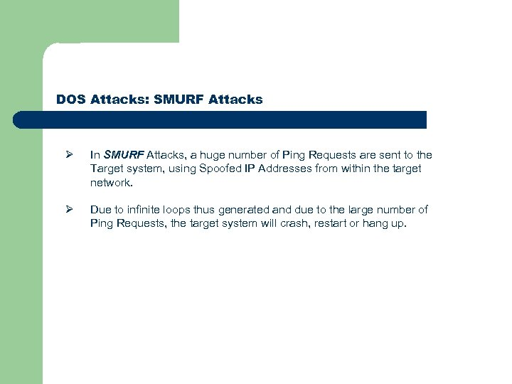 DOS Attacks: SMURF Attacks Ø In SMURF Attacks, a huge number of Ping Requests