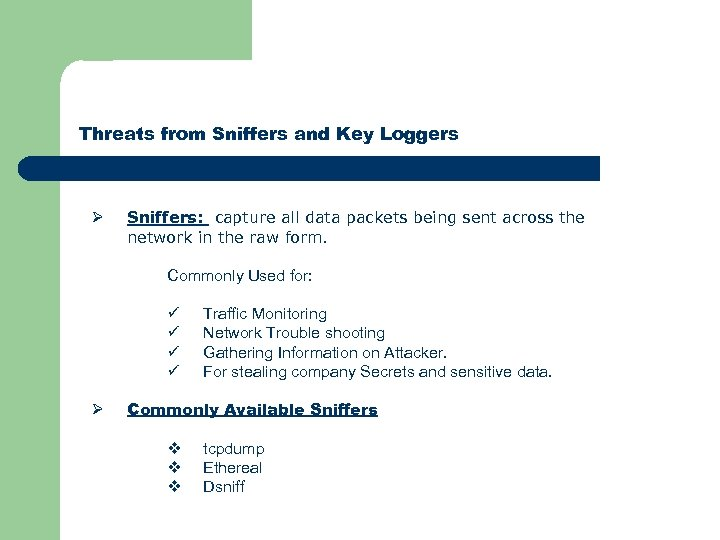 Threats from Sniffers and Key Loggers Ø Sniffers: capture all data packets being sent
