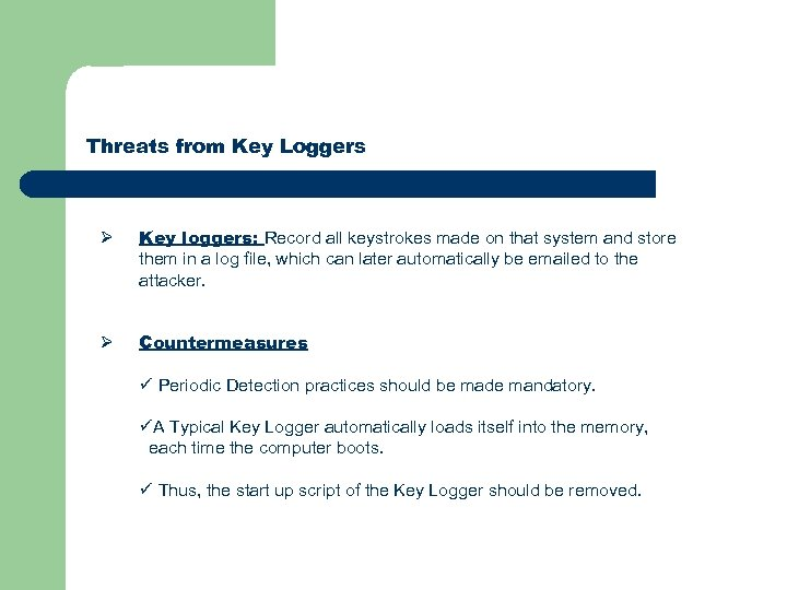Threats from Key Loggers Ø Key loggers: Record all keystrokes made on that system