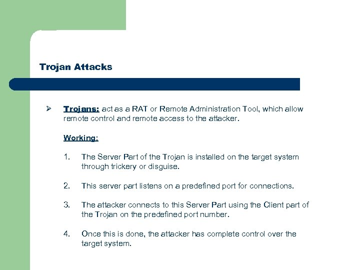 Trojan Attacks Ø Trojans: act as a RAT or Remote Administration Tool, which allow