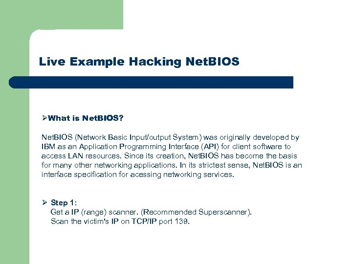 Live Example Hacking Net. BIOS ØWhat is Net. BIOS? Net. BIOS (Network Basic Input/output