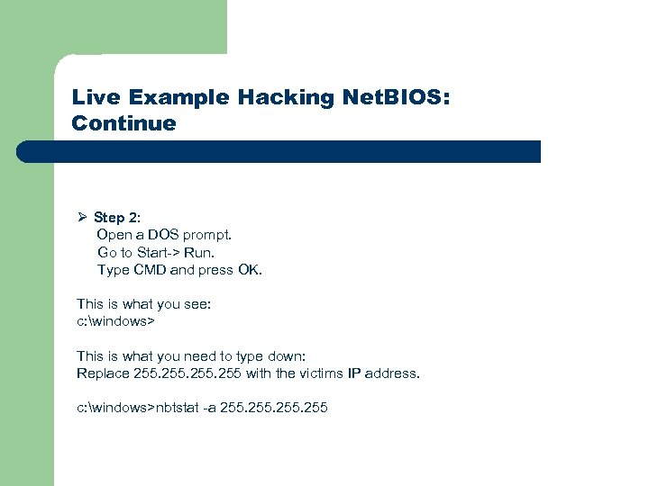 Live Example Hacking Net. BIOS: Continue Ø Step 2: Open a DOS prompt. Go