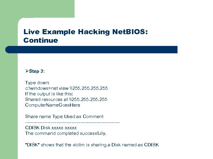 Live Example Hacking Net. BIOS: Continue ØStep 3: Type down: c: windows>net view \255.