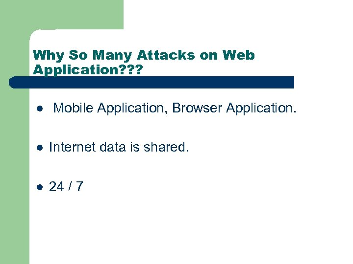 Why So Many Attacks on Web Application? ? ? l Mobile Application, Browser Application.