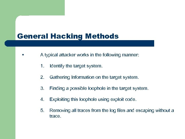 General Hacking Methods § A typical attacker works in the following manner: 1. Identify