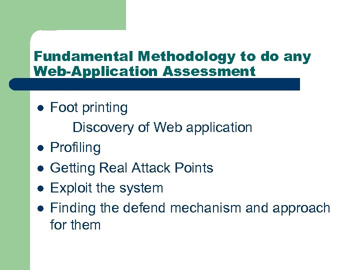 Fundamental Methodology to do any Web-Application Assessment l l l Foot printing Discovery of