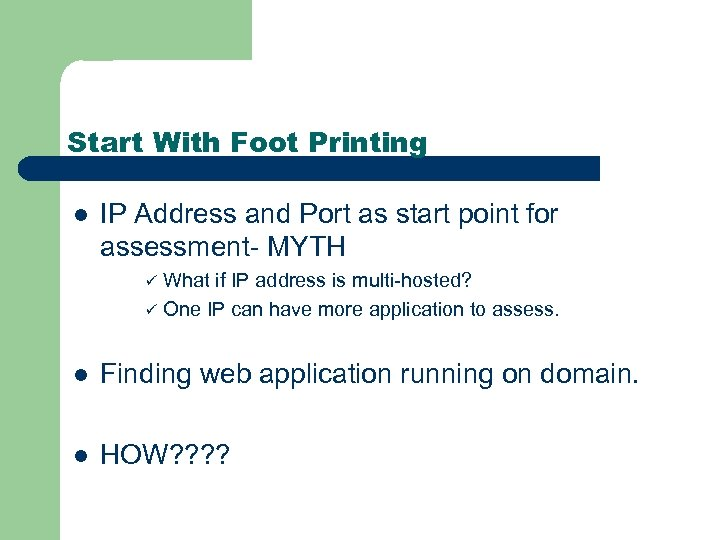 Start With Foot Printing l IP Address and Port as start point for assessment-