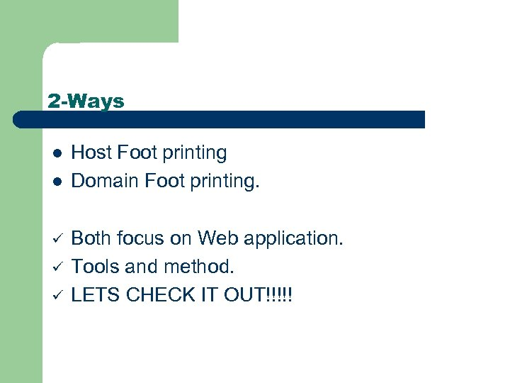 2 -Ways l l ü ü ü Host Foot printing Domain Foot printing. Both