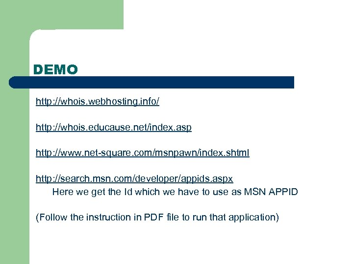DEMO http: //whois. webhosting. info/ http: //whois. educause. net/index. asp http: //www. net-square. com/msnpawn/index.