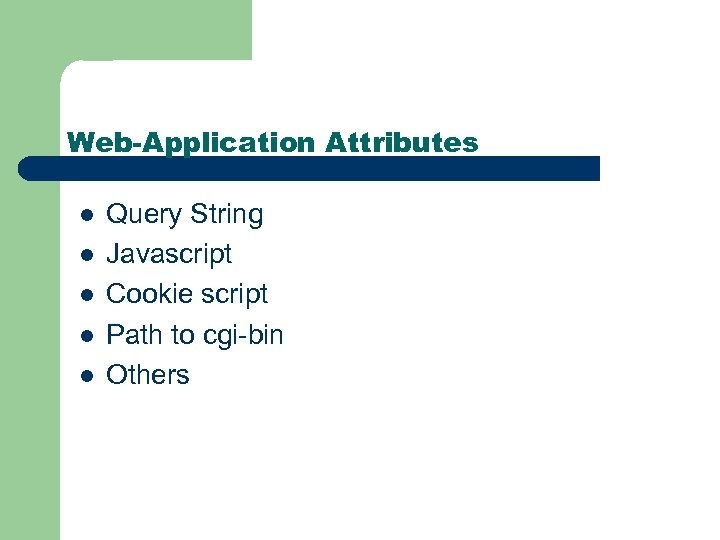 Web-Application Attributes l l l Query String Javascript Cookie script Path to cgi-bin Others