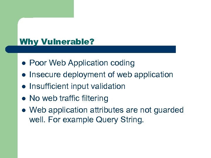 Why Vulnerable? l l l Poor Web Application coding Insecure deployment of web application