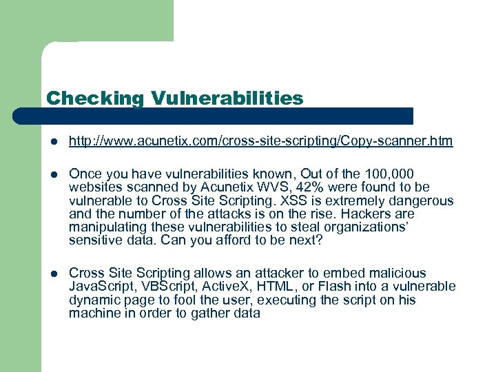 Checking Vulnerabilities l http: //www. acunetix. com/cross-site-scripting/Copy-scanner. htm l Once you have vulnerabilities known,