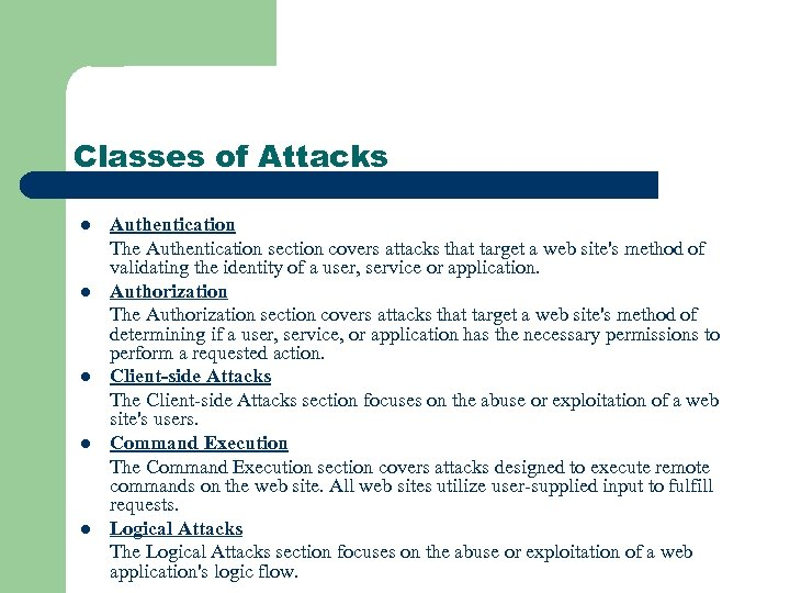Classes of Attacks l l l Authentication The Authentication section covers attacks that target