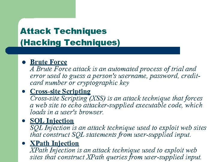 Attack Techniques (Hacking Techniques) Brute Force A Brute Force attack is an automated process