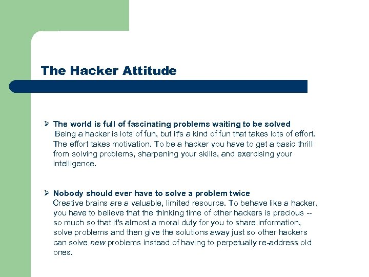 The Hacker Attitude Ø The world is full of fascinating problems waiting to be
