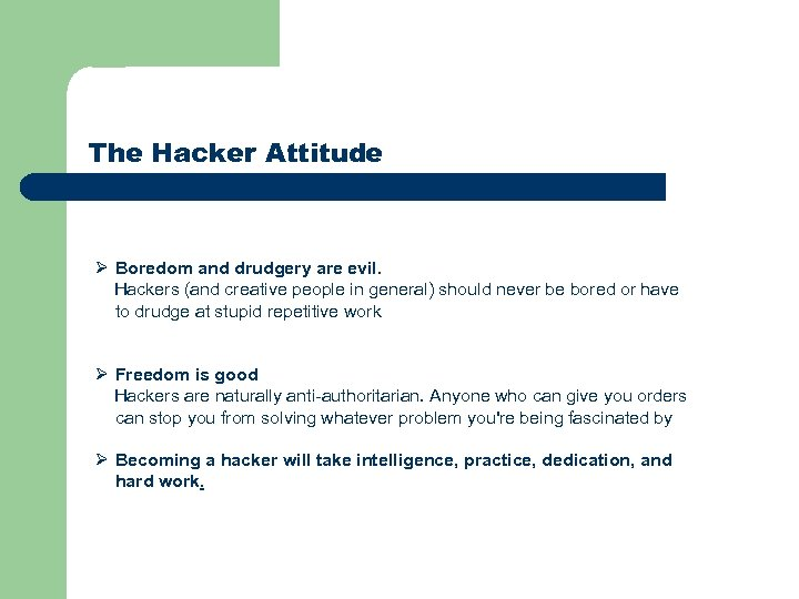 The Hacker Attitude Ø Boredom and drudgery are evil. Hackers (and creative people in