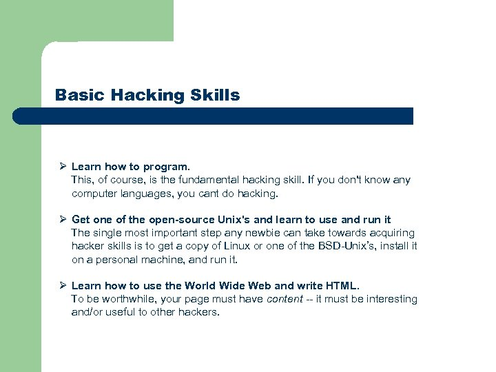 Basic Hacking Skills Ø Learn how to program. This, of course, is the fundamental