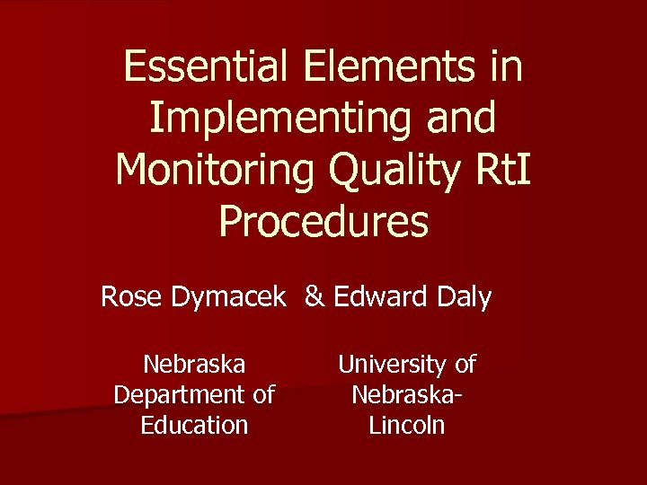 Essential Elements in Implementing and Monitoring Quality Rt. I Procedures Rose Dymacek & Edward