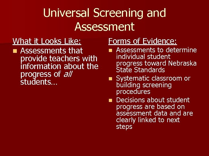 Universal Screening and Assessment What it Looks Like: n Assessments that provide teachers with