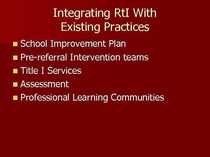 Integrating Rt. I With Existing Practices n School Improvement Plan n Pre-referral Intervention teams