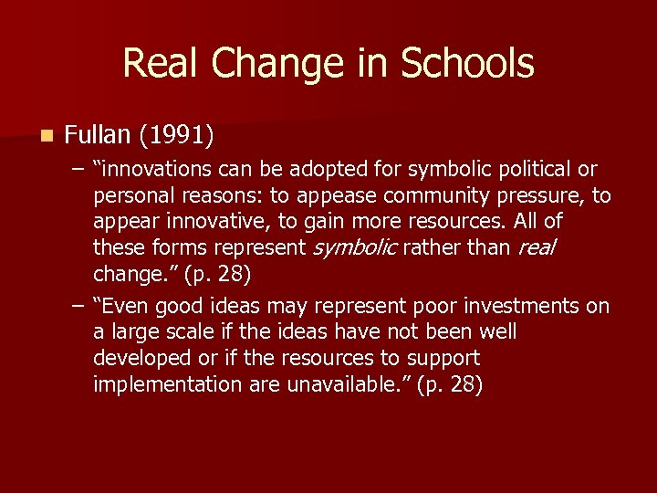"""Real Change in Schools n Fullan (1991) – """"innovations can be adopted for symbolic"""