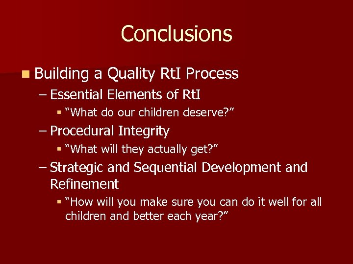 Conclusions n Building a Quality Rt. I Process – Essential Elements of Rt. I
