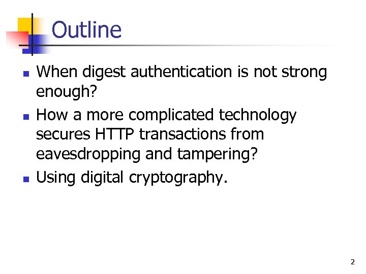 Outline n n n When digest authentication is not strong enough? How a more