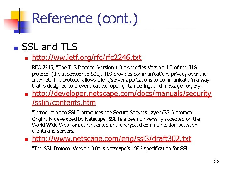 Reference (cont. ) n SSL and TLS n http: //ww. ietf. org/rfc 2246. txt