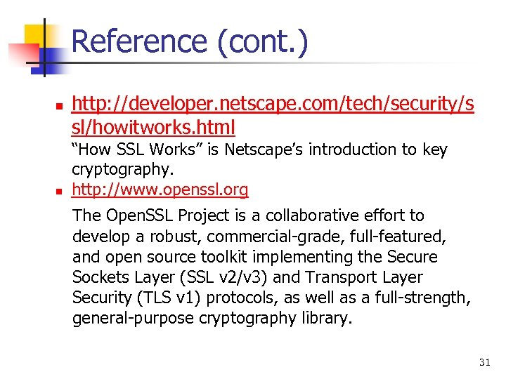 "Reference (cont. ) n n http: //developer. netscape. com/tech/security/s sl/howitworks. html ""How SSL Works"""