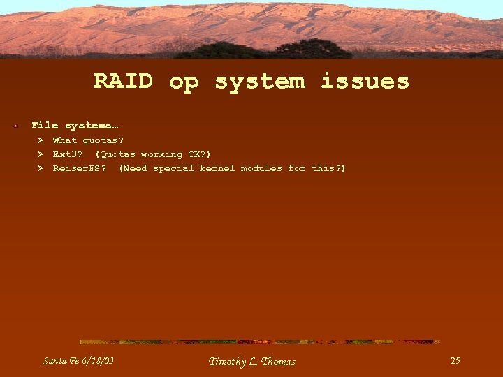 RAID op system issues File systems… Ø Ø Ø What quotas? Ext 3? (Quotas