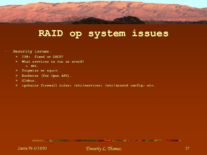 RAID op system issues Security issues… Ø Ø IP#: fixed or DHCP? What services