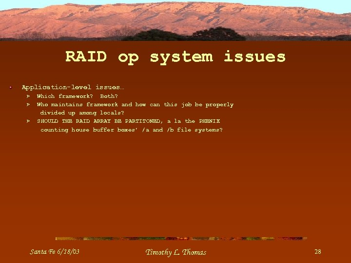 RAID op system issues Application-level issues… Ø Ø Ø Which framework? Both? Who maintains