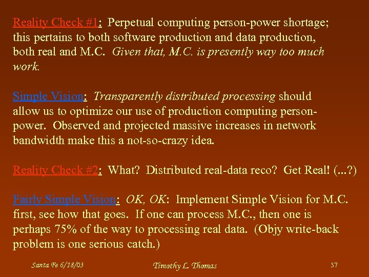 Reality Check #1: Perpetual computing person-power shortage; this pertains to both software production and