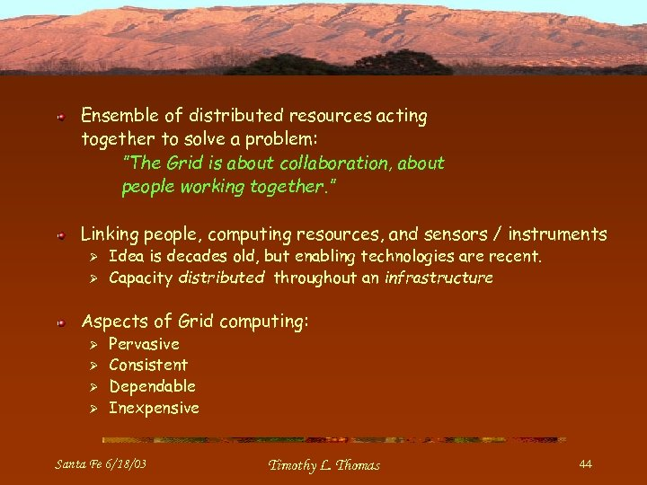 """Ensemble of distributed resources acting together to solve a problem: """"The Grid is about"""