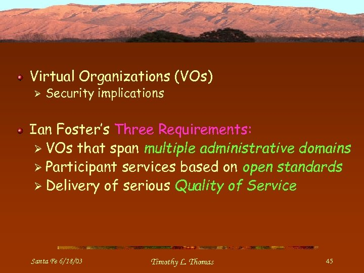 Virtual Organizations (VOs) Ø Security implications Ian Foster's Three Requirements: Ø VOs that span