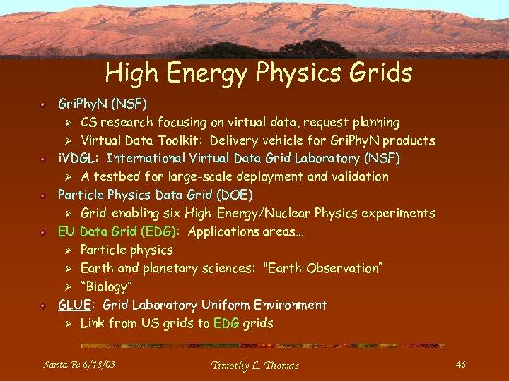 High Energy Physics Grids Gri. Phy. N (NSF) Ø CS research focusing on virtual