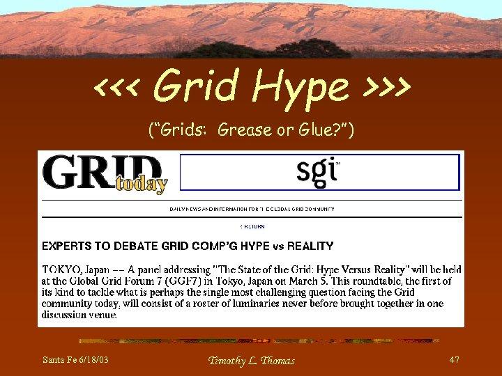 "<<< Grid Hype >>> (""Grids: Grease or Glue? "") Santa Fe 6/18/03 Timothy L."