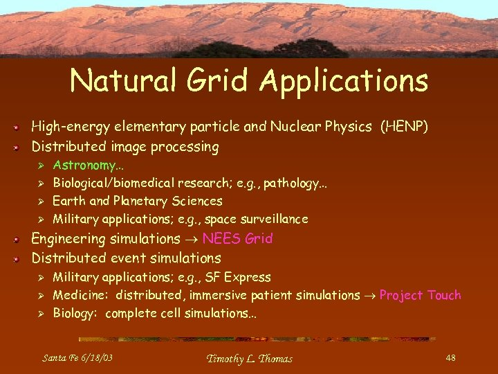 Natural Grid Applications High-energy elementary particle and Nuclear Physics (HENP) Distributed image processing Ø