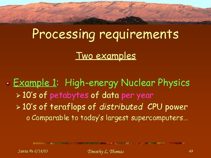 Processing requirements Two examples Example 1: High-energy Nuclear Physics Ø 10's of petabytes of