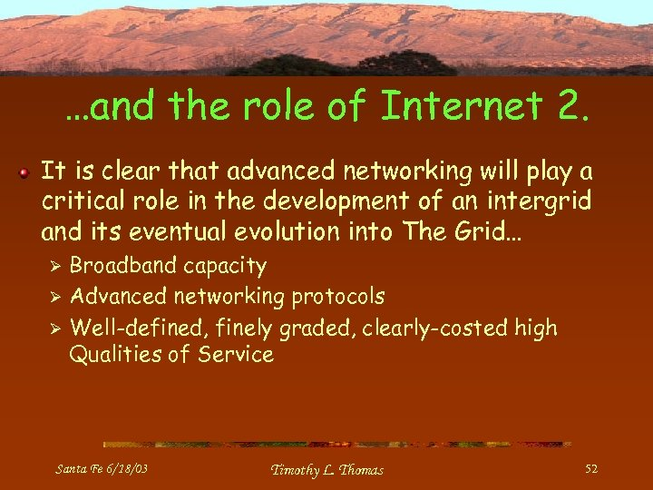 …and the role of Internet 2. It is clear that advanced networking will play